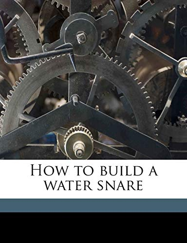 9781175581686: How to build a water snare