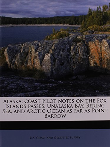 9781175694140: Alaska; coast pilot notes on the Fox Islands passes, Unalaska Bay, Bering Sea, and Arctic Ocean as far as Point Barrow