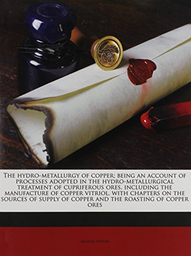 9781175712899: The hydro-metallurgy of copper; being an account of processes adopted in the hydro-metallurgical treatment of cupriferous ores, including the ... of copper and the roasting of copper ores