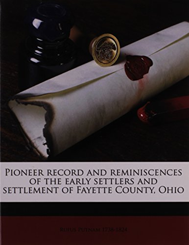 9781175751621: Pioneer record and reminiscences of the early settlers and settlement of Fayette County, Ohio