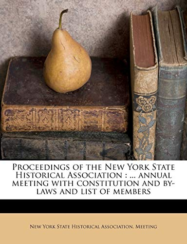 9781175783424: Proceedings of the New York State Historical Association: ... annual meeting with constitution and by-laws and list of members Volume 5