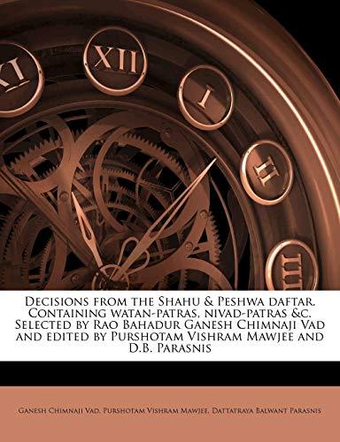 9781175827944: Decisions from the Shahu & Peshwa daftar. Containing watan-patras, nivad-patras &c. Selected by Rao Bahadur Ganesh Chimnaji Vad and edited by Purshotam Vishram Mawjee and D.B. Parasnis