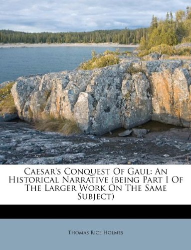 9781175830579: Caesar's Conquest Of Gaul: An Historical Narrative (being Part I Of The Larger Work On The Same Subject)