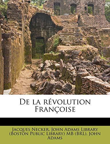 De la révolution Françoise (French Edition) (9781175856036) by Jacques Necker; John Adams