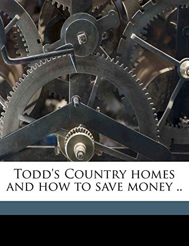 9781175893567: Todd's Country homes and how to save money ..