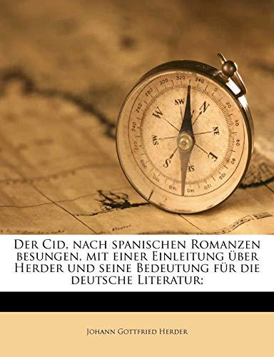 9781175907561: Der Cid, nach spanischen Romanzen besungen, mit einer Einleitung über Herder und seine Bedeutung für die deutsche Literatur;