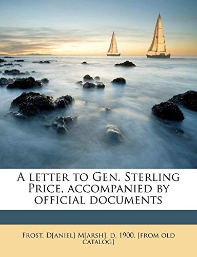 9781175939234: A letter to Gen. Sterling Price, accompanied by official documents