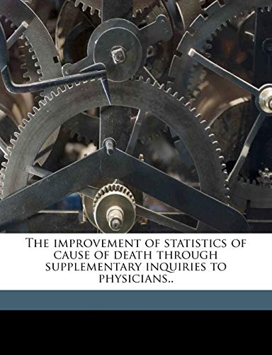 9781175941220: The improvement of statistics of cause of death through supplementary inquiries to physicians..
