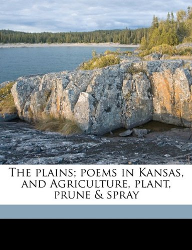 9781175981851: The plains; poems in Kansas, and Agriculture, plant, prune & spray