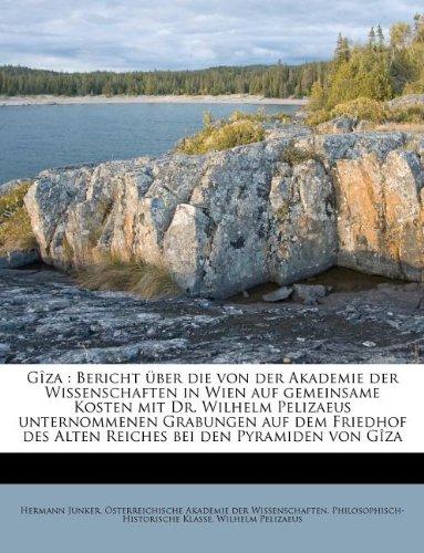 9781175994172: Giza: Bericht Uber Die Von Der Akademie Der Wissenschaften in Wien Auf Gemeinsame Kosten Mit Dr. Wilhelm Pelizaeus Unternomm