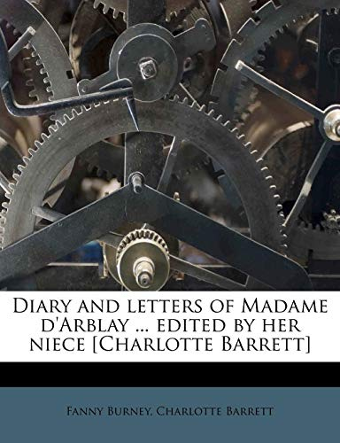 Diary and letters of Madame d'Arblay ... edited by her niece [Charlotte Barrett] (9781176018617) by Fanny Burney; Charlotte Barrett
