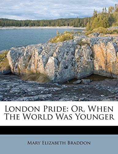 London Pride: Or, When The World Was Younger (9781176027497) by Braddon, Mary Elizabeth