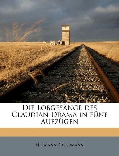 9781176077645: Die Lobgesange Des Claudian Drama in Funf Aufzugen (German Edition)