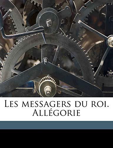9781176080393: Les messagers du roi. Allégorie (French Edition)