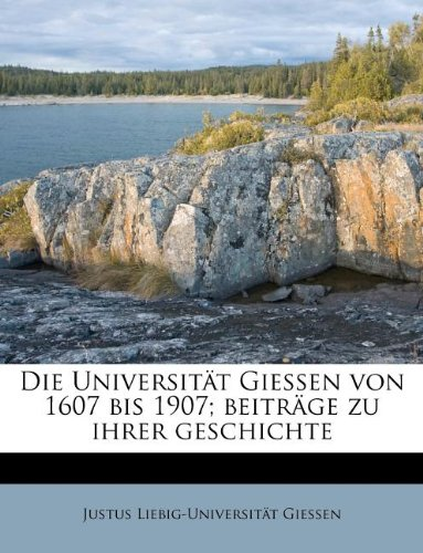 9781176115187: Die Universitat Giessen Von 1607 Bis 1907; Beitrage Zu Ihrer Geschichte (German Edition)