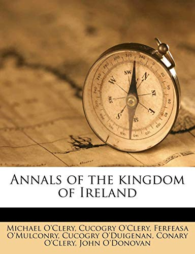 Annals of the kingdom of Ireland Volume 4 (9781176190238) by Michael O'Clery; Cucogry O'Clery; Ferfeasa O'Mulconry
