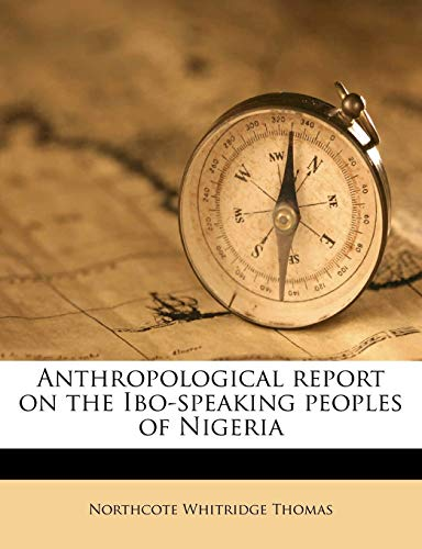 Anthropological report on the Ibo-speaking peoples of Nigeria Volume pt.1: Thomas, Northcote ...
