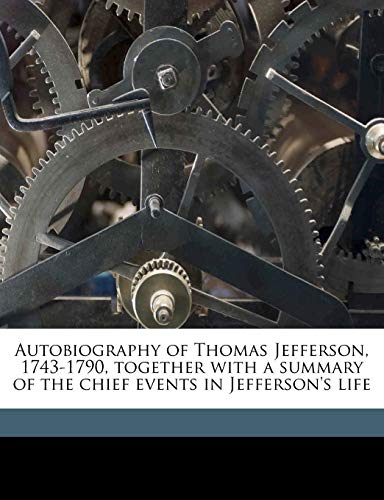 9781176209350: Autobiography of Thomas Jefferson, 1743-1790, Together with a Summary of the Chief Events in Jefferson's Life