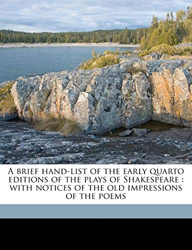 9781176224797: A brief hand-list of the early quarto editions of the plays of Shakespeare: with notices of the old impressions of the poems