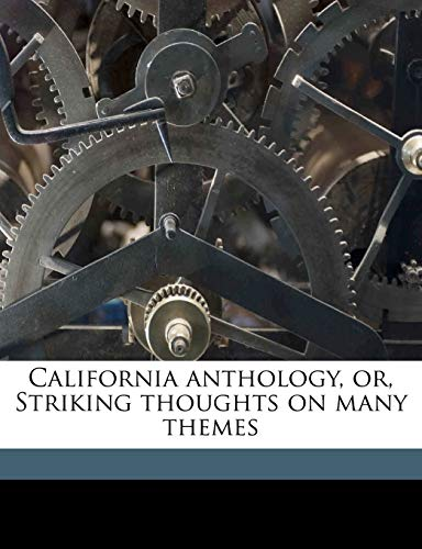 9781176239371: California Anthology, Or, Striking Thoughts on Many Themes