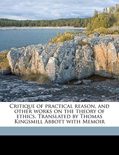 9781176274075: Critique of practical reason, and other works on the theory of ethics. Translated by Thomas Kingsmill Abbott with Memoir