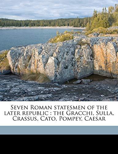 9781176296510: Seven Roman statesmen of the later republic: the Gracchi, Sulla, Crassus, Cato, Pompey, Caesar