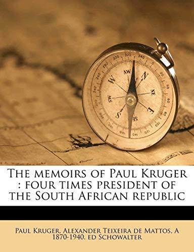 The memoirs of Paul Kruger: four times president of the South African republic (1176313460) by Paul Krüger; Alexander Teixeira de Mattos; A 1870-1940. ed Schowalter