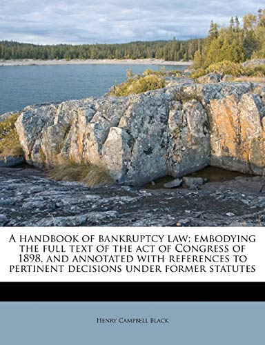 9781176316454: A handbook of bankruptcy law; embodying the full text of the act of Congress of 1898, and annotated with references to pertinent decisions under former statutes
