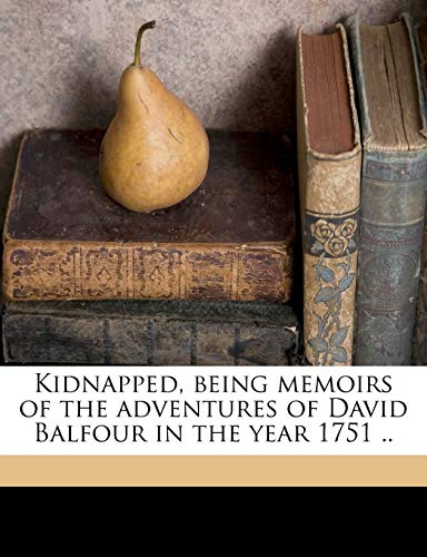 9781176319455: Kidnapped, being memoirs of the adventures of David Balfour in the year 1751 ..