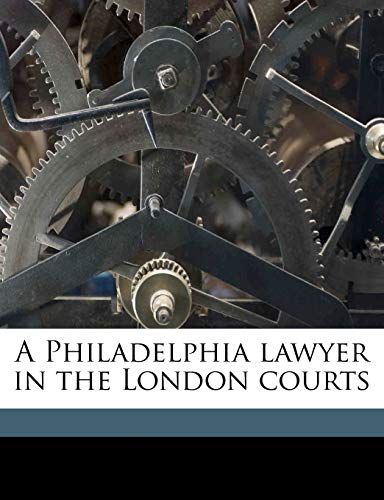 9781176339453: A Philadelphia lawyer in the London courts