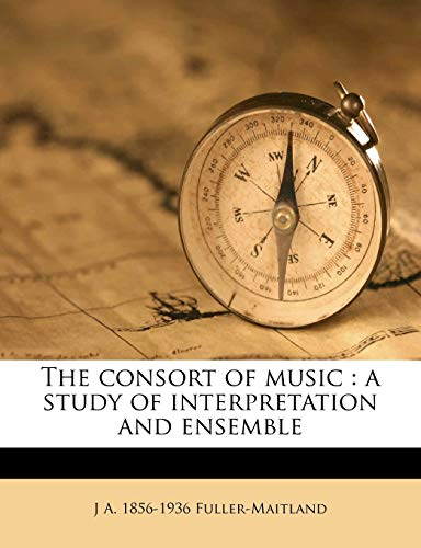 9781176344914: The consort of music: a study of interpretation and ensemble