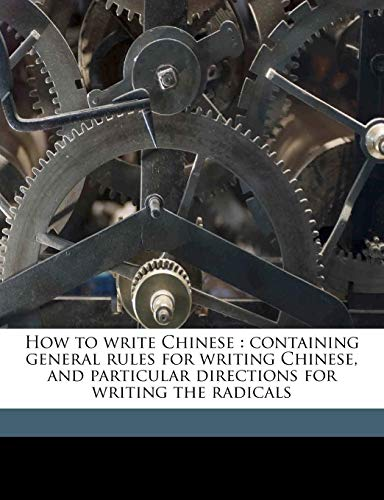 9781176372931: How to write Chinese: containing general rules for writing Chinese, and particular directions for writing the radicals