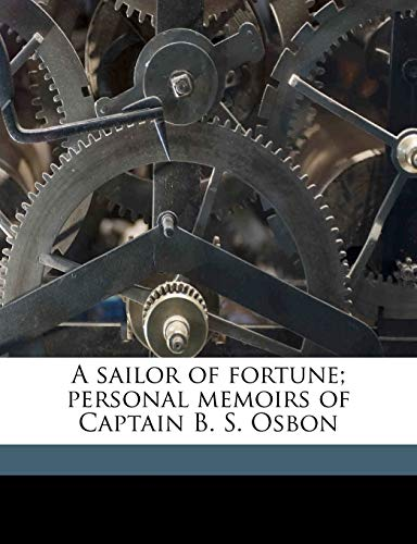 9781176373525: A sailor of fortune; personal memoirs of Captain B. S. Osbon