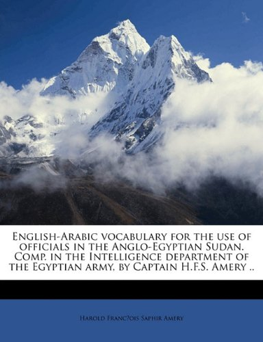 9781176392380: English-Arabic Vocabulary for the Use of Officials in the Anglo-Egyptian Sudan. Comp. in the Intelligence Department of the Egyptian Army, by Captain