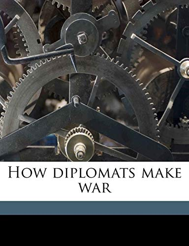 9781176400009: How diplomats make war