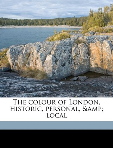 9781176404083: The colour of London, historic, personal, & local