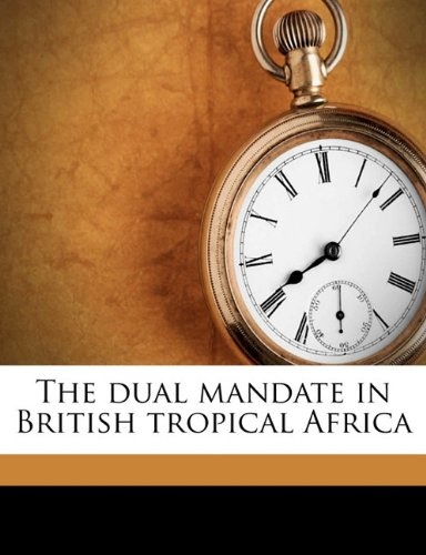 9781176413801: The dual mandate in British tropical Africa