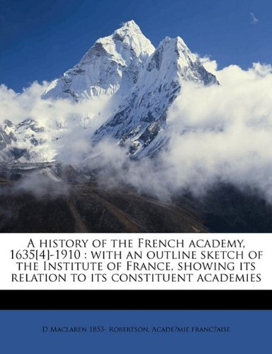 9781176431850: A History of the French Academy, 1635[4]-1910: With an Outline Sketch of the Institute of France, Showing Its Relation to Its Constituent Academies