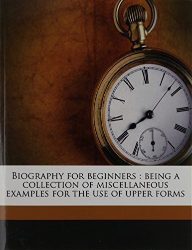 9781176432802: Biography for beginners: being a collection of miscellaneous examples for the use of upper forms