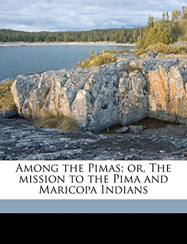 9781176435834: Among the Pimas; or, The mission to the Pima and Maricopa Indians