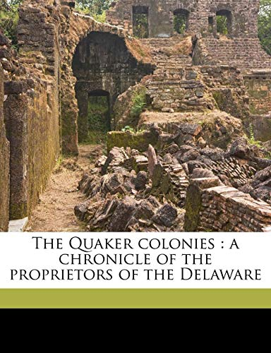 9781176468115: The Quaker colonies: a chronicle of the proprietors of the Delaware