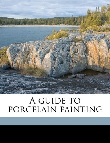 9781176470026: A guide to porcelain painting