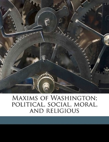 9781176491793: Maxims of Washington; political, social, moral, and religious
