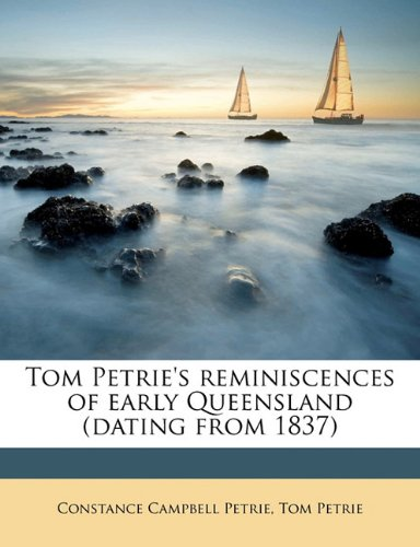 9781176503625: Tom Petrie's reminiscences of early Queensland (dating from 1837)