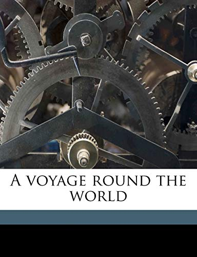 A voyage round the world (9781176507999) by Ludovic Beauvoir; Agnes Stephenson; Helen Stephenson
