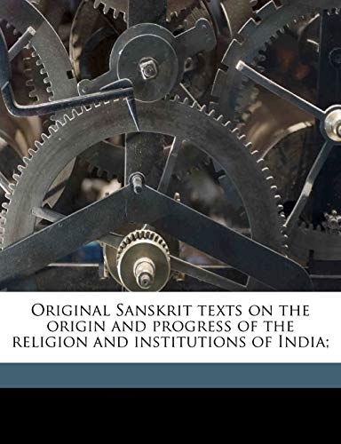 9781176514560: Original Sanskrit texts on the origin and progress of the religion and institutions of India;