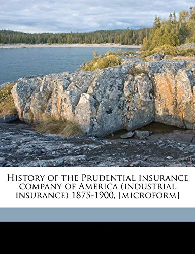 9781176518131: History of the Prudential insurance company of America (industrial insurance) 1875-1900, [microform]