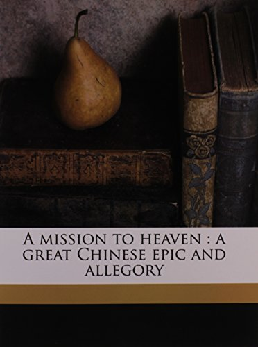 9781176523869: A mission to heaven: a great Chinese epic and allegory