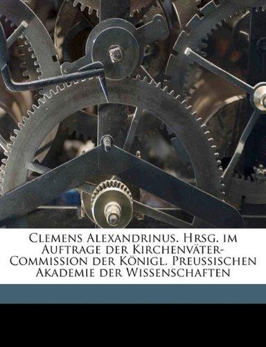 9781176554887: Clemens Alexandrinus. Hrsg. Im Auftrage Der Kirchenvater-Commission Der Konigl. Preussischen Akademie Der Wissenschaften (German Edition)