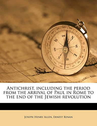 Antichrist, including the period from the arrival of Paul in Rome to the end of the Jewish revolution (9781176583863) by Ernest Renan; Joseph Henry Allen
